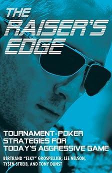 Raiser's Edge, The: Tournament-Poker Strategies for Today's Aggressive Game (English Edition) von [Grospellier, Bertrand, Nelson, Lee, Streib, Tysen, Dunst, Tony ]