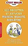100 recettes et astuces maison, beauté, bien-être - Tout faire soi-même pour dépenser moins et mieux vivre au quotidien (C'est malin) - Format Kindle - 9791028508654 - 4,99 €