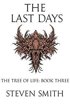 The Last Days (The Tree of Life Book 3) by [Smith, Steven]