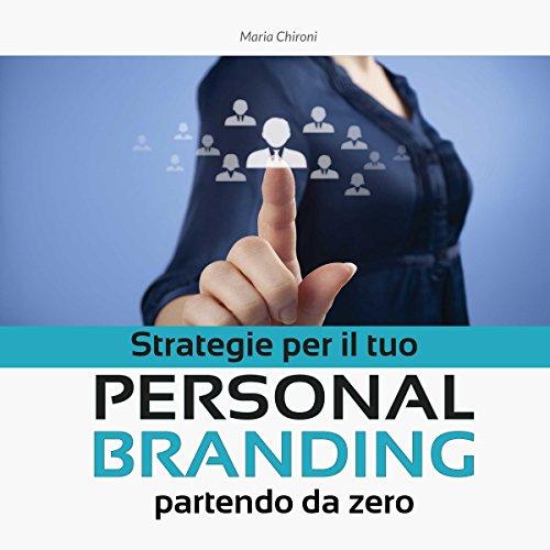 Strategie per il tuo Personal Branding partendo da zero  Audiolibri