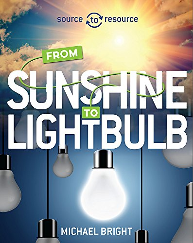 Solar: From Sunshine to Light Bulb (Source to Resource, Band 4) -