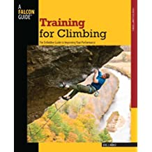 Training for Climbing, 2nd: The Definitive Guide to Improving Your Performance
