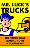 Children's Books: Mr. Luck's Trucks: The Truck that Wanted to be a Submarine. Illustrated Children's Stories for Kids Ages 2-6 (Children's Picture Books for Bedtime Book 3)