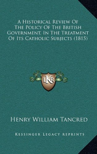 A Historical Review of the Policy of the British Government, in the Treatment of Its Catholic Subjects (1815)
