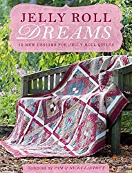 Jelly Roll Dreams: 12 New Designs For Jelly Roll Quilts