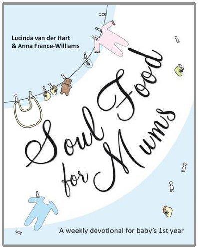 Soul Food for Mums of Lucinda van der Hart/Anna France-Williams on 17 June 2011
