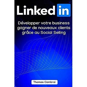 LinkedIn : Développer votre business, gagner de nouveaux clients grâce au Social Selling