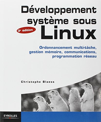 Développement sytème sous Linux: Ordonnancement multi-tâche, gestion mémoire, communications, programmation réseau par Christophe Blaess