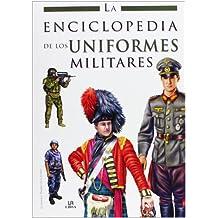 La enciclopedia de los uniformes militares / The Encyclopedia of Military Uniforms