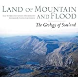 Land of Mountain and Flood: The Geology and Landforms of Scotland