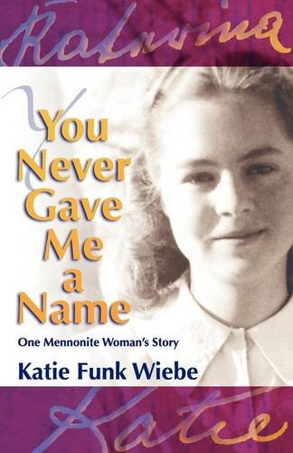 You Never Gave Me A Name One Mennonite Woman S Story