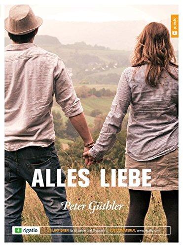 Alles Liebe: Ein Bibelkurs für Einzelne und