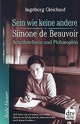 Sein wie keine andere: Simone de Beauvoir: Schriftstellerin und Philosophin (Reihe Hanser)