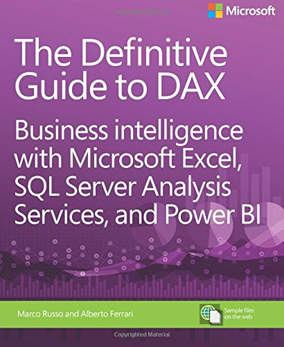 The Definitive Guide to DAX: Business Intelligence with Microsoft Excel, SQL Server Analysis Services, and Power BI (Business Skills) por Alberto Ferrari