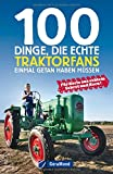 Traktorbuch: 100 Dinge, die ein echter Traktor-Liebhaber getan haben muss. Für Schlepperfans und Traktornarren. 100 Abenteuer mit Ihrer geliebten Landmaschine.