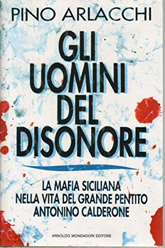 Gli uomini del disonore. La mafia siciliana nella vita del grande pentito Antonio Calderone.