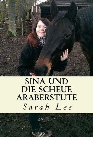 Sina und die scheue Araberstute: Pferdebuch für Kinder und Jugendliche - Band 3 (Child-7 Lee)