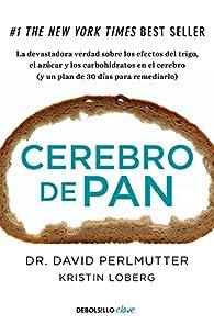 Cerebro de pan: La devastadora verdad sobre los efectos del trigo, el azúcar y los carbohidratos en el cerebro par  David Perlmutter/Kristin Loberg