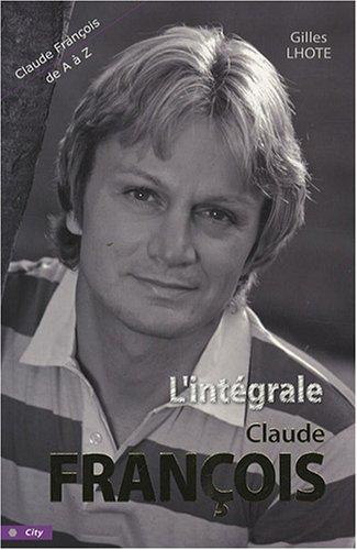 L'intgrale Claude Franois : Tout Claude Franois de A  Z