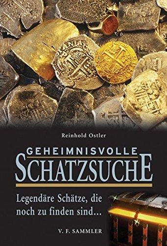 Preisvergleich Produktbild Geheimnisvolle Schatzsuche: Legendäre Schätze die noch zu finden sind...
