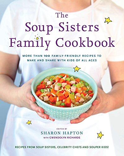 The Soup Sisters Family Cookbook: More Than 100 Family-Friendly Recipes to Make and Share with Kids of All Ages
