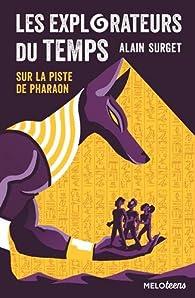 Les explorateurs du temps, tome 1 : Sur la piste de Pharaon par Alain Surget