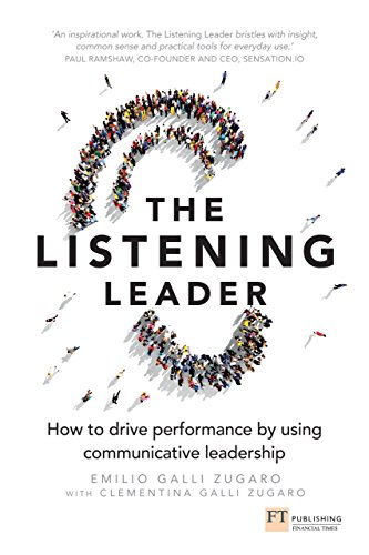 The Listening Leader: How to drive performance by using communicative leadership (English Edition)