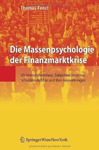 Die Massenpsychologie der Finanzmarktkrise: US-Immobilienblase, Subprime Desaster, Schulden-Bubble und ihre Auswirkungen (German Edition) by Fenzl, Thomas (2009) Paperback