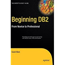 Beginning DB2: From Novice to Professional (Expert's Voice) 2008 edition by Allen, Grant (2008) Hardcover