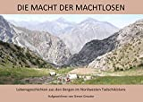 Die Macht der Machtlosen: Lebensgeschichten aus den Bergen im Nordwesten Tadschikistans -