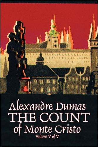 The Count of Monte Cristo, Volume V (of V) by Alexandre Dumas, Fiction, Classics, Action & Adventure, War & Military Cover Image