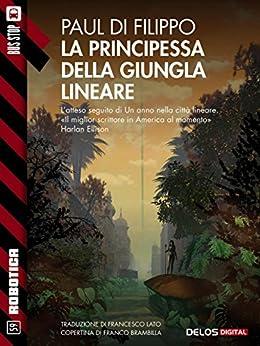 La principessa della giungla lineare: Città lineare 2 (Robotica) di [Paul Di Filippo]