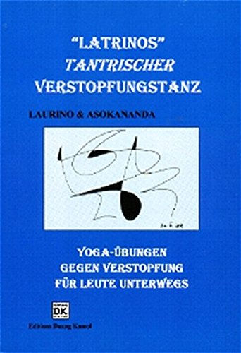 Yoga - Übungen gegen Verstopfung für Leute unterwegs: Latrinos (Medical Edition) [Jan 01. 2000] Asokananda