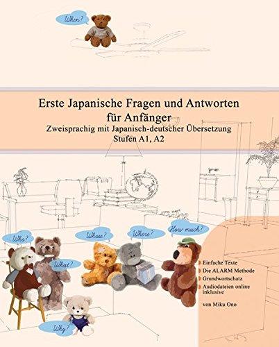 Erste Japanische Fragen und Antworten für Anfänger: Zweisprachig mit Japanisch-deutscher Übersetzung Stufen A1, A2 (Gestufte Japanische Lesebücher)