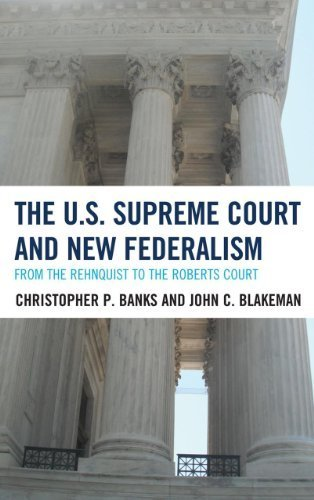 The U.S. Supreme Court and New Federalism: From the Rehnquist to the Roberts Court by Christopher P. Banks, John C. Blakeman (2012) Hardcover