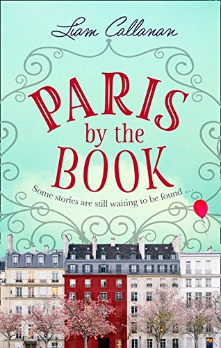 Paris by the Book: One of the most enchanting and uplifting books of 2018 por Liam Callanan