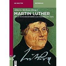 Martin Luther: Christ zwischen Reformen und Moderne (1517–2017) (De Gruyter Reference)