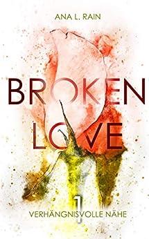 Rain, Ana L  - Broken Love 01 - Verhaengnisvolle Naehe
