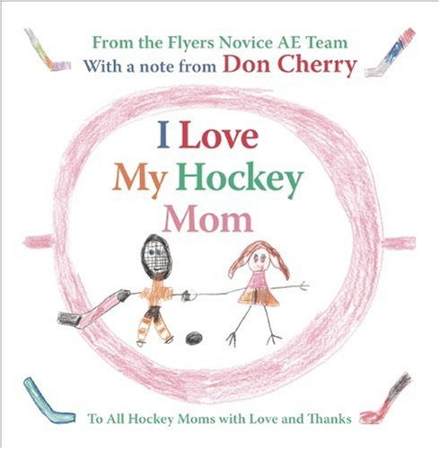 I Love My Hockey Mom: To All Hockey Moms with Love and Thanks por Flyers Novice AE Team
