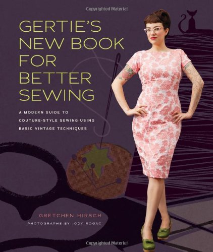 Gertie's New Book for Better Sewing: A Modern Guide to Couture-style Sewing Using Basic Vintage Techniques (Gertie's Sewing)