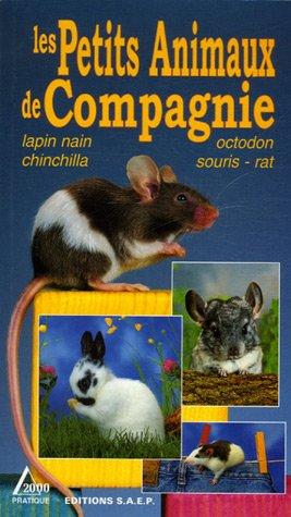 Les Petits Animaux de Compagnie : Lapin nain, chinchilla, octodon, souris, rat par Marie-Luce Hubert, Jean-Louis Klein