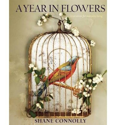 [(A Year in Flowers)] [ By (author) Shane Connolly ] [August, 2014]
