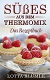 REZEPTE FÜR DEN THERMOMIX: Süßes aus dem Thermomix (Thermomix Backen, Muffins, Kuchen, Dessert, Waffeln)