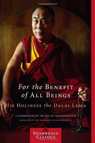 For the Benefit of All Beings: A Commentary on the Way of the Bodhisattva (Shambhala classics) by His Holiness Tenzin Gyatso the Dalai Lama (1-Jun-2009) Paperback