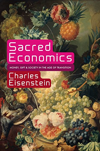 Sacred Economics:: Money, Gift, and Society in the Age of Transition