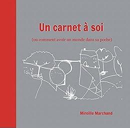 Un Carnet à Soi: (ou comment avoir un monde dans sa poche) par [Marchand, Mireille]