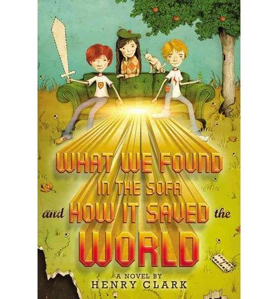 { What We Found in the Sofa and How It Saved the World Hardcover } Clark, Henry ( Author ) Jul-02-2013 Hardcover
