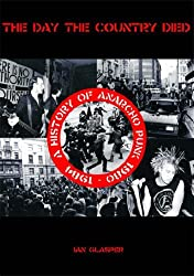 The Day the Country Died: A History of Anarcho Punk 1980 to 1984 by Glasper, Ian (October 5, 2006) Paperback