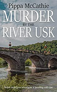 MURDER BY THE RIVER USK: Welsh detectives investigate a puzzling cold case (The Havard and Lambert mysteries B