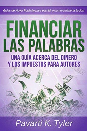 Financiar las palabras: Una guía acerca del dinero y los impuestos para autores por Pavarti K. Tyler